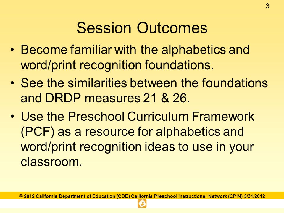 44 © 2012 California Department of Education (CDE) California Preschool Instructional Network (CPIN) 5/31/2012 What the Research Says… Knowing the letters of the alphabet at preschool age is related to both short- and long-term reading proficiency.