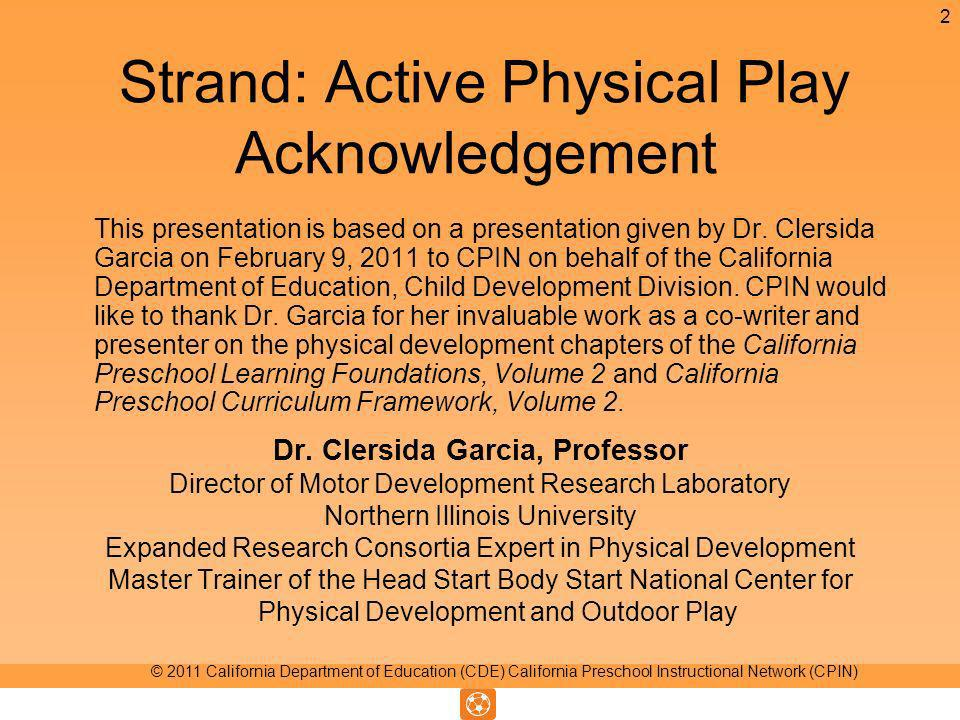 Strand: Active Physical Play Acknowledgement This presentation is based on a presentation given by Dr.