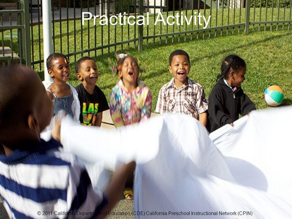 Practical Activity © 2011 California Department of Education (CDE) California Preschool Instructional Network (CPIN) 27