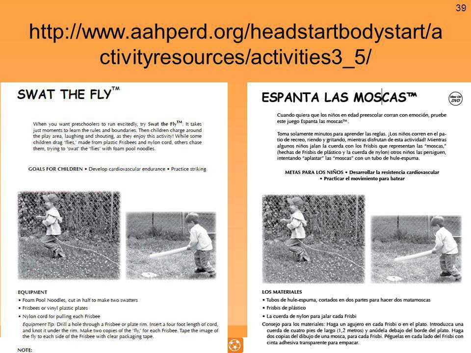 http://www.aahperd.org/headstartbodystart/a ctivityresources/activities3_5/ 39