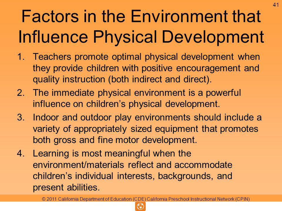Factors in the Environment that Influence Physical Development 1.Teachers promote optimal physical development when they provide children with positive encouragement and quality instruction (both indirect and direct).
