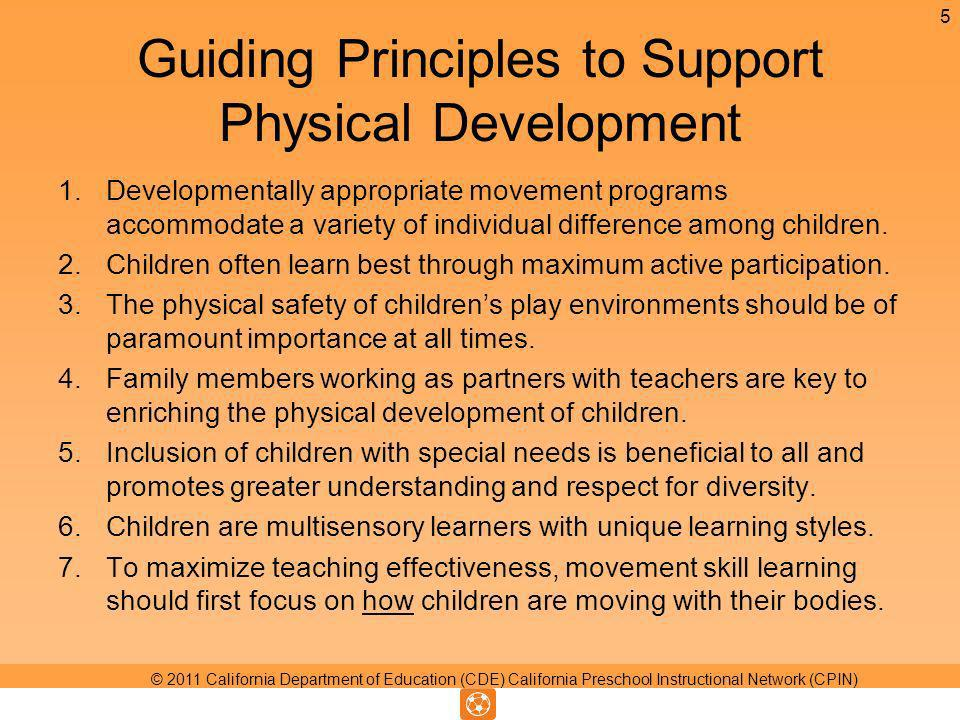 Guiding Principles to Support Physical Development 1.Developmentally appropriate movement programs accommodate a variety of individual difference among children.