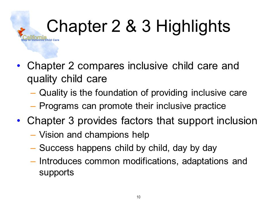 10 Chapter 2 & 3 Highlights Chapter 2 compares inclusive child care and quality child care –Quality is the foundation of providing inclusive care –Pro