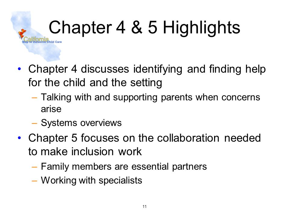 11 Chapter 4 & 5 Highlights Chapter 4 discusses identifying and finding help for the child and the setting –Talking with and supporting parents when c