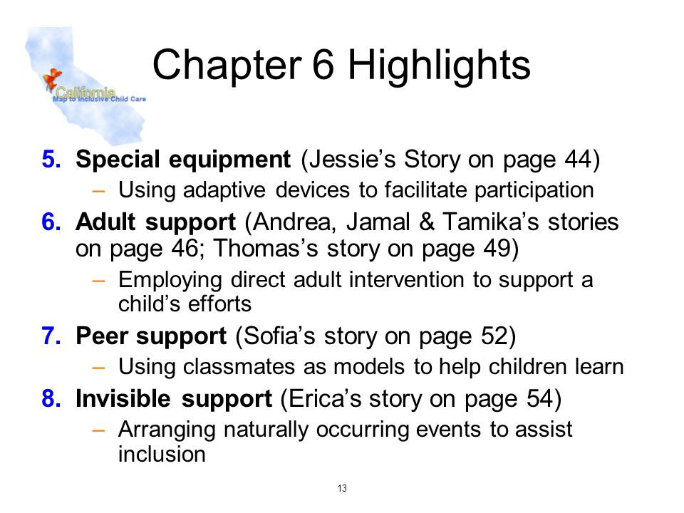 13 Chapter 6 Highlights 5.Special equipment (Jessies Story on page 44) –Using adaptive devices to facilitate participation 6.Adult support (Andrea, Ja