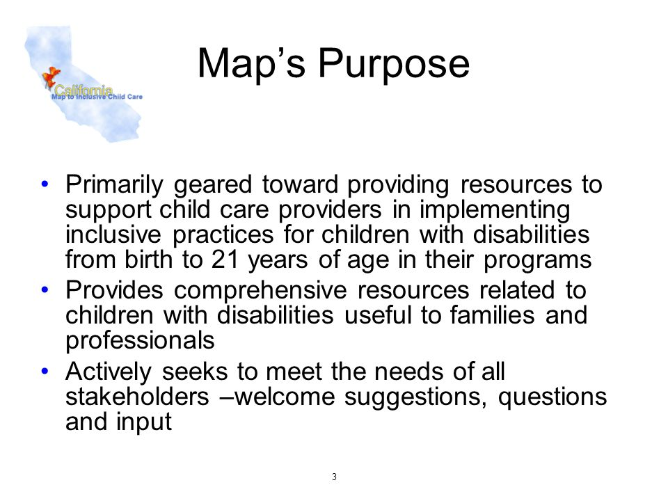 3 Maps Purpose Primarily geared toward providing resources to support child care providers in implementing inclusive practices for children with disab