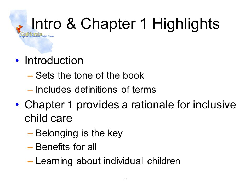 10 Chapter 2 & 3 Highlights Chapter 2 compares inclusive child care and quality child care –Quality is the foundation of providing inclusive care –Programs can promote their inclusive practice Chapter 3 provides factors that support inclusion –Vision and champions help –Success happens child by child, day by day –Introduces common modifications, adaptations and supports