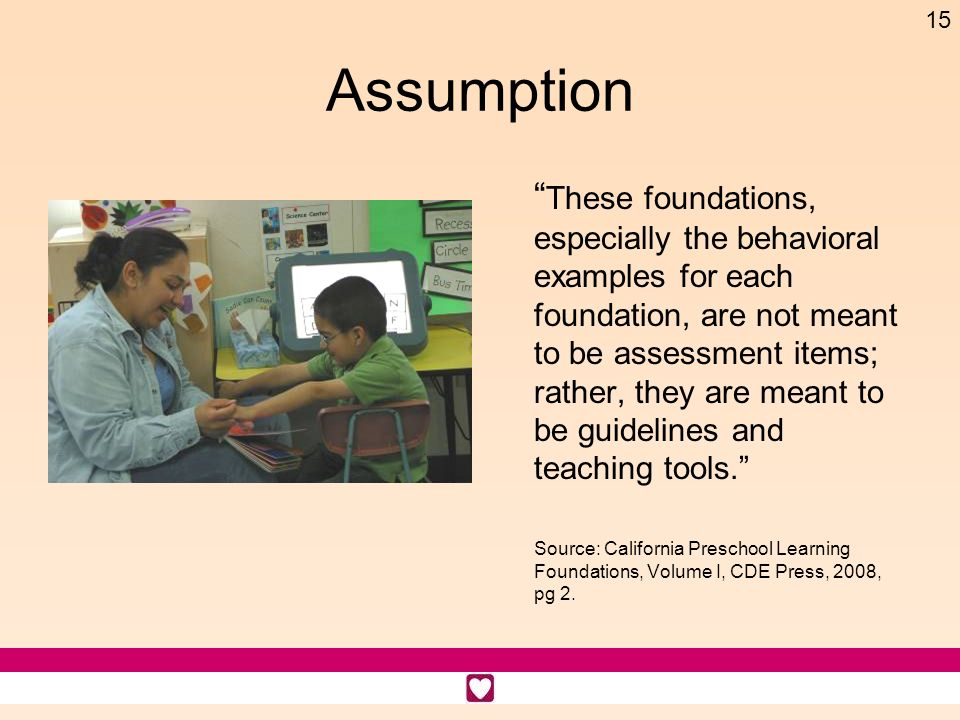 15 Assumption These foundations, especially the behavioral examples for each foundation, are not meant to be assessment items; rather, they are meant