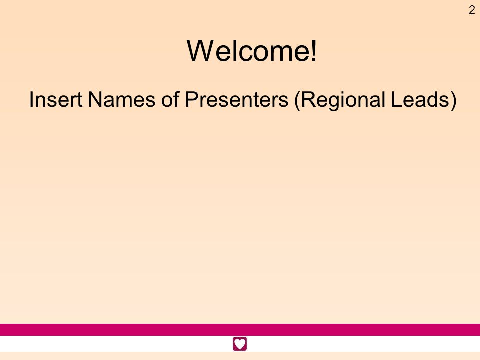 2 Welcome! Insert Names of Presenters (Regional Leads)