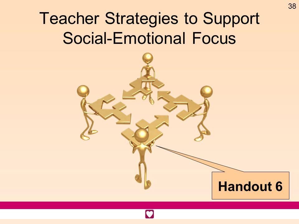 38 Teacher Strategies to Support Social-Emotional Focus Handout 6