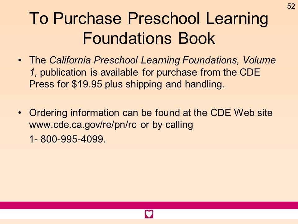 52 To Purchase Preschool Learning Foundations Book The California Preschool Learning Foundations, Volume 1, publication is available for purchase from