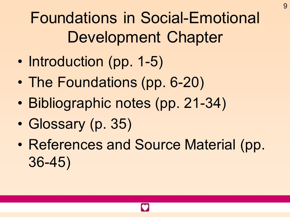 9 Foundations in Social-Emotional Development Chapter Introduction (pp. 1-5) The Foundations (pp. 6-20) Bibliographic notes (pp. 21-34) Glossary (p. 3