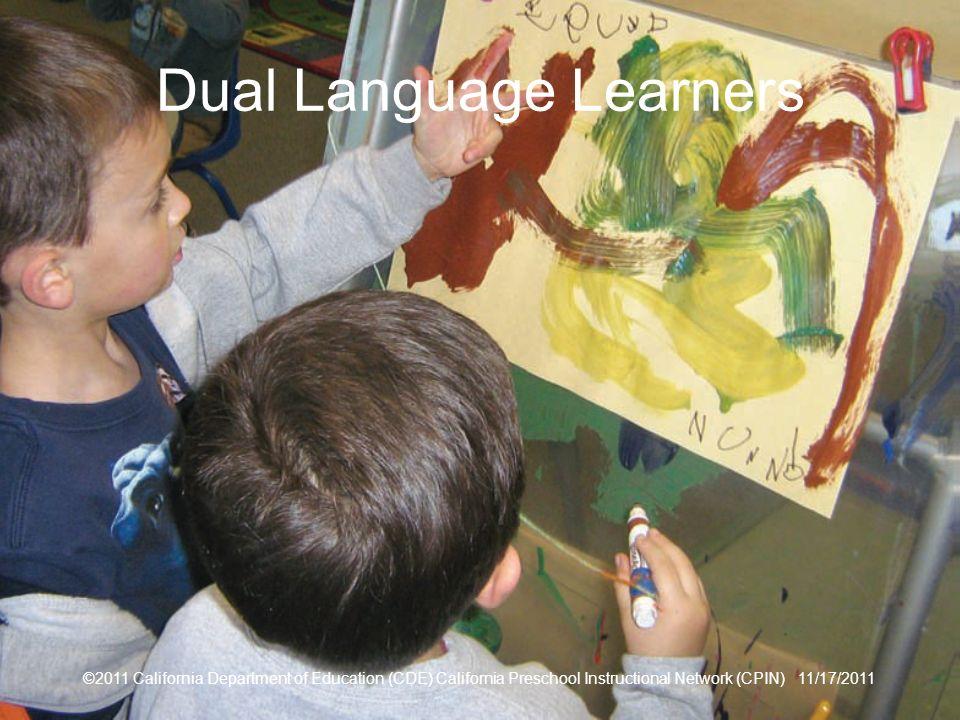 ©2011 California Department of Education (CDE) California Preschool Instructional Network (CPIN) 11/17/2011 18 Dual Language Learners ©2011 California Department of Education (CDE) California Preschool Instructional Network (CPIN) 11/17/2011