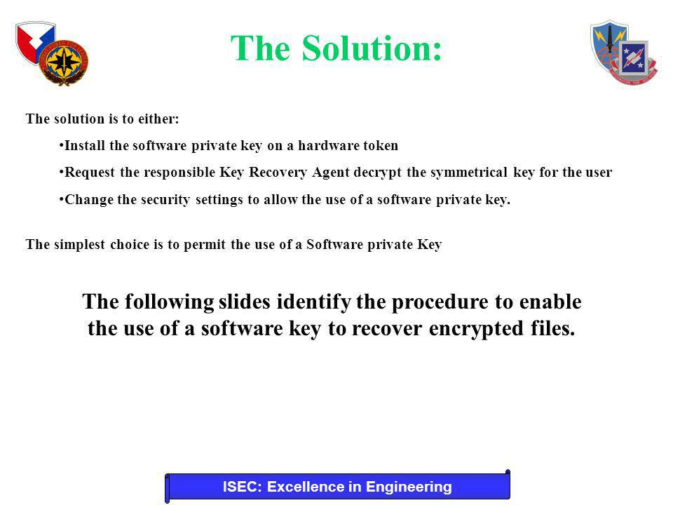 ISEC: Excellence in Engineering The following slides identify the procedure to enable the use of a software key to recover encrypted files.