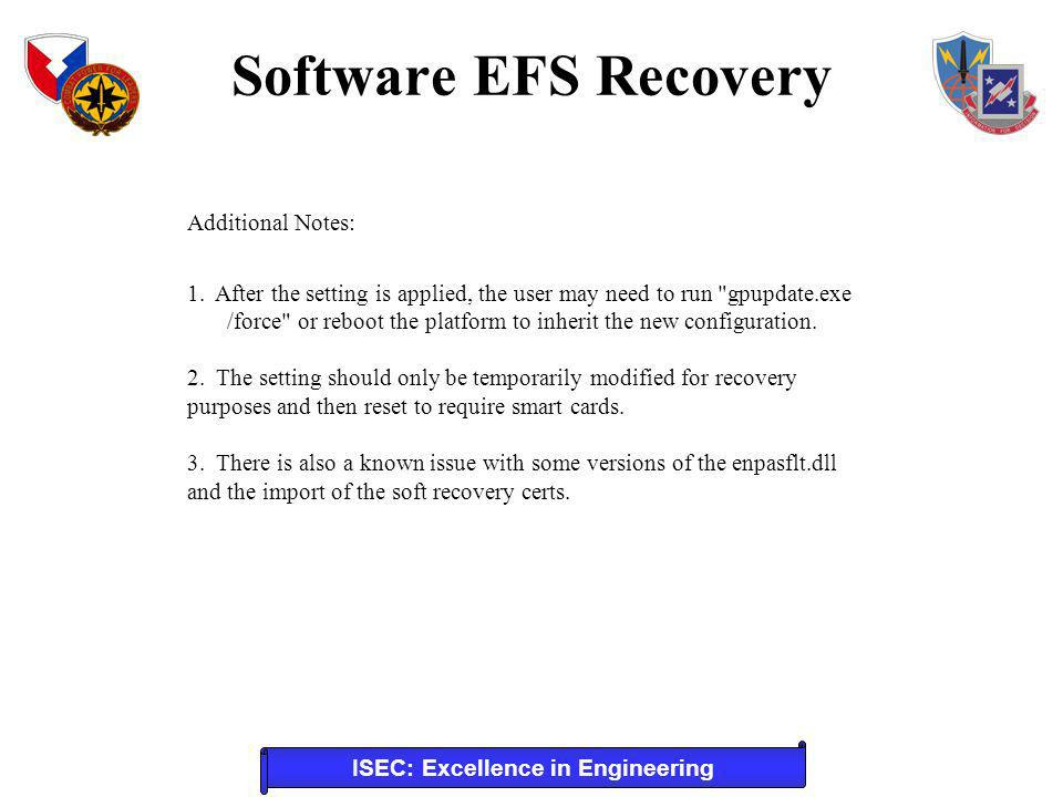 ISEC: Excellence in Engineering Software EFS Recovery To open encrypted files stored on a system partition after re-installing the operating system, follow the steps below to re-install your original certificate and key.
