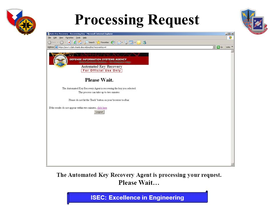 ISEC: Excellence in Engineering The Automated Key Recovery Agent is processing your request. Please Wait… Processing Request