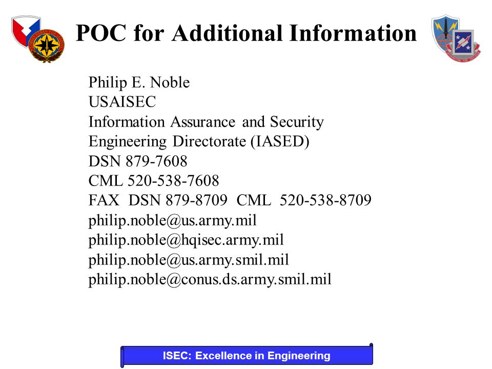 ISEC: Excellence in Engineering POC for Additional Information Philip E. Noble USAISEC Information Assurance and Security Engineering Directorate (IAS