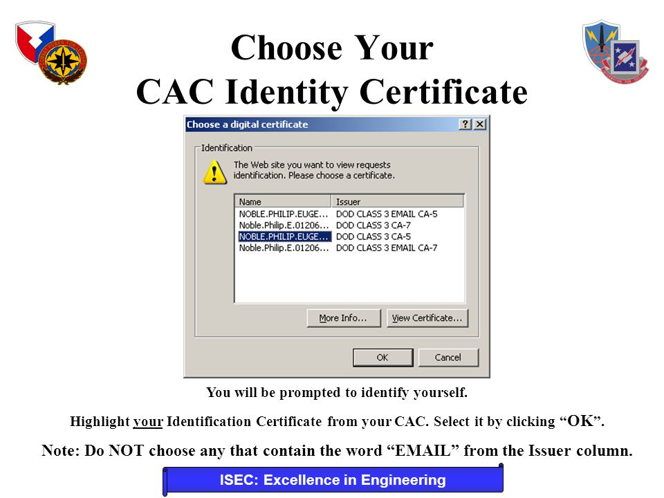 ISEC: Excellence in Engineering You will be prompted to identify yourself. Highlight your Identification Certificate from your CAC. Select it by click