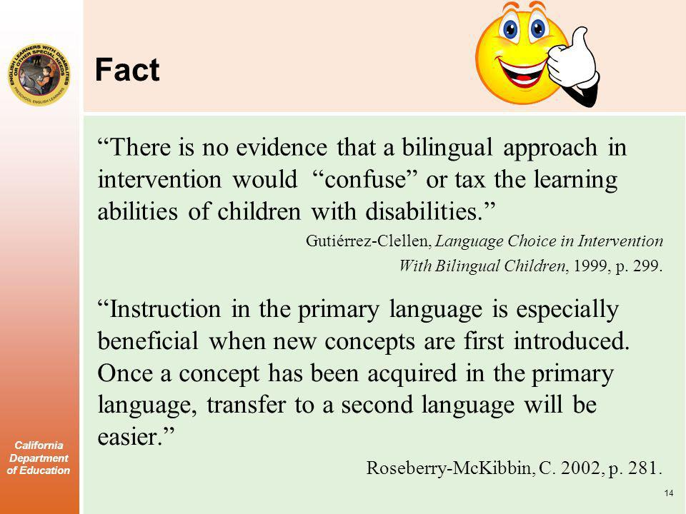 California Department of Education Fact There is no evidence that a bilingual approach in intervention would confuse or tax the learning abilities of children with disabilities.