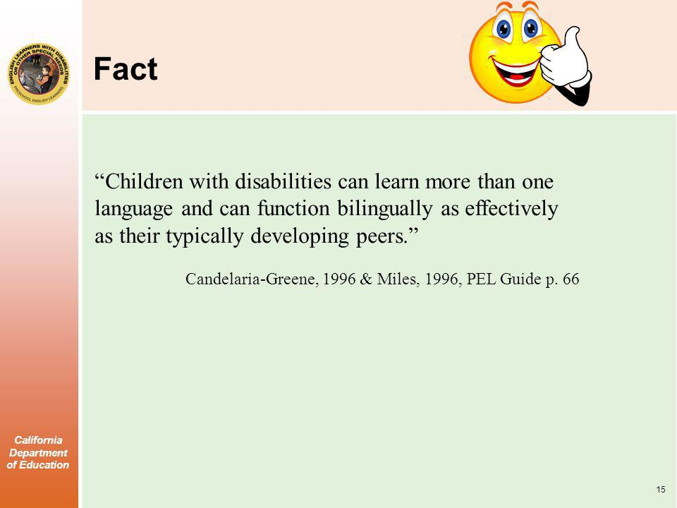 California Department of Education Fact Children with disabilities can learn more than one language and can function bilingually as effectively as the