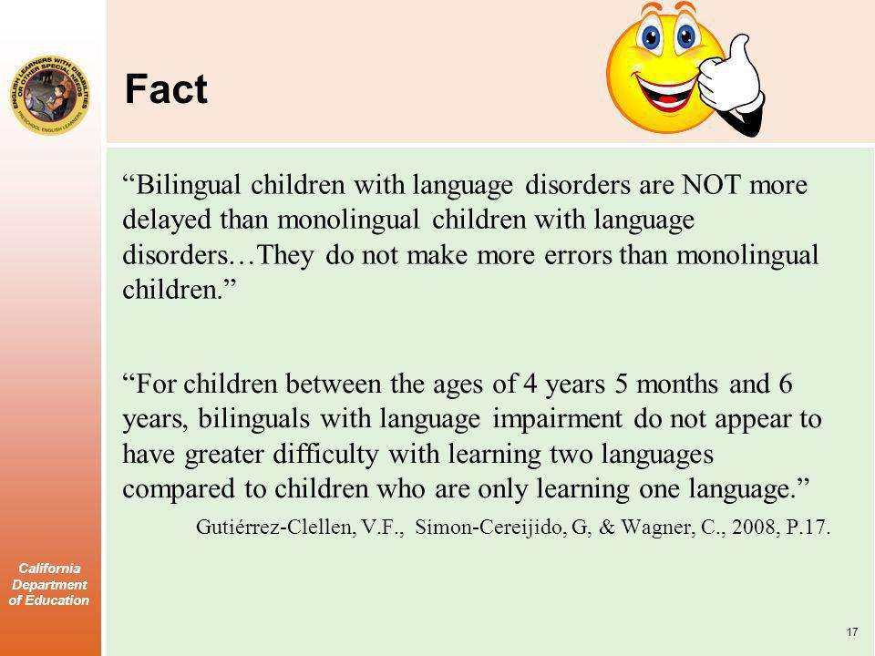 California Department of Education Fact Bilingual children with language disorders are NOT more delayed than monolingual children with language disord