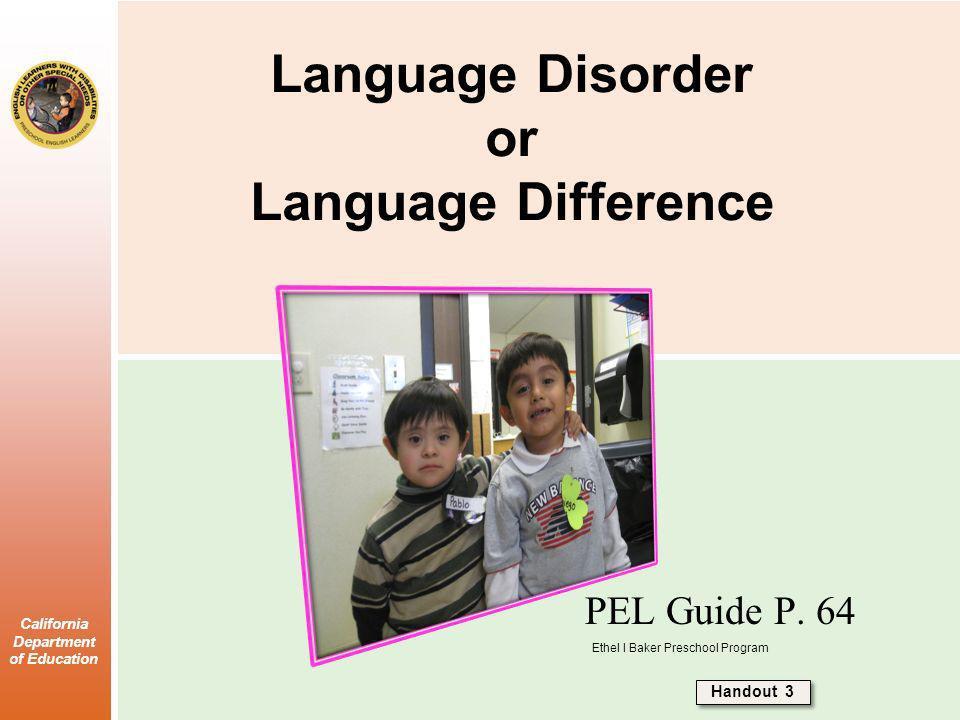 California Department of Education Language Disorder or Language Difference PEL Guide P. 64 Handout 3 Ethel I Baker Preschool Program
