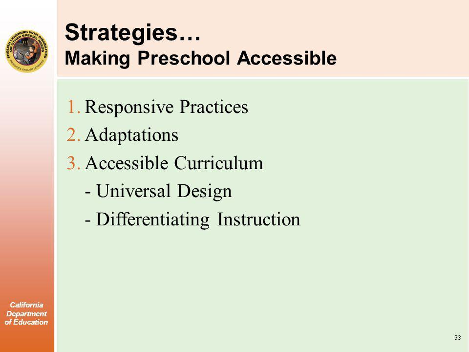 California Department of Education Strategies… Making Preschool Accessible 1.Responsive Practices 2.Adaptations 3.Accessible Curriculum - Universal Design - Differentiating Instruction 33