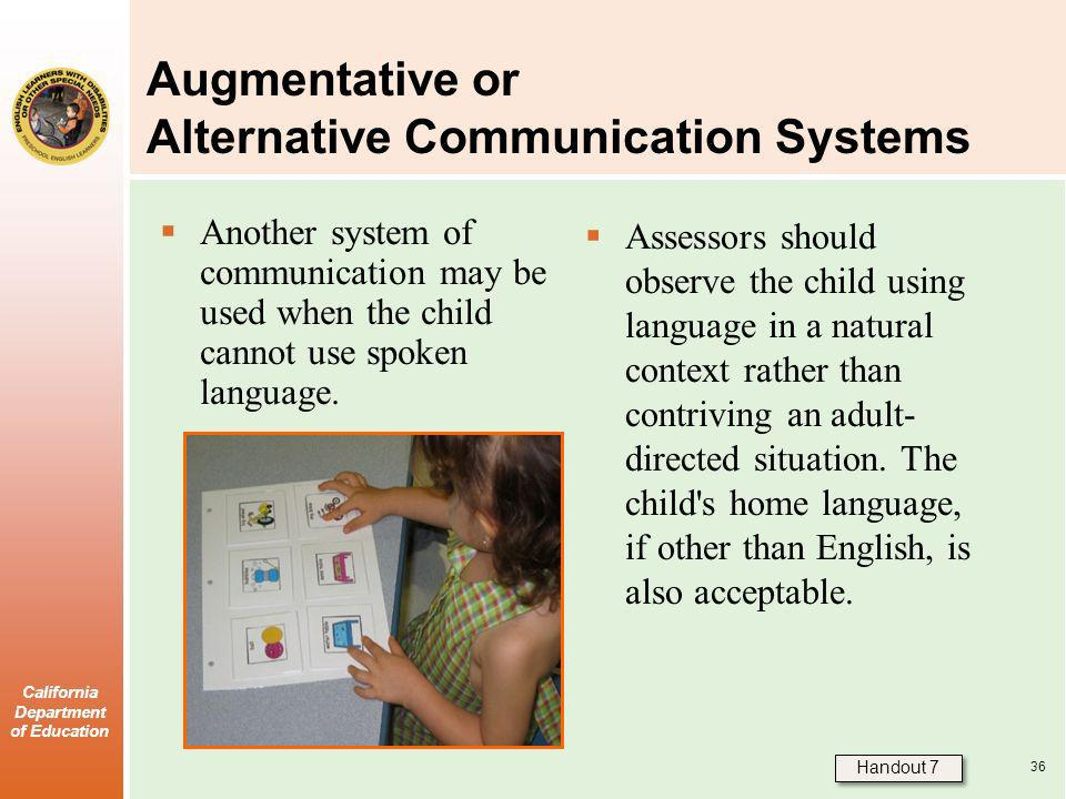 California Department of Education Augmentative or Alternative Communication Systems Another system of communication may be used when the child cannot