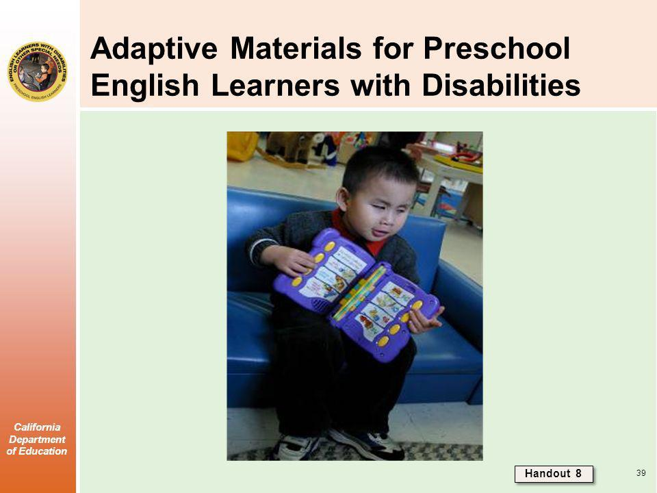 California Department of Education Adaptive Materials for Preschool English Learners with Disabilities Handout 8 39