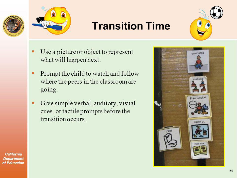 California Department of Education Transition Time Use a picture or object to represent what will happen next.