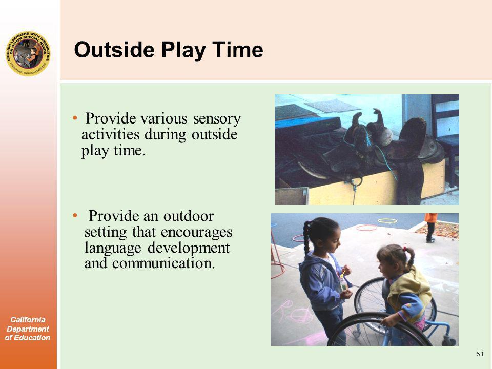 California Department of Education Outside Play Time Provide various sensory activities during outside play time.