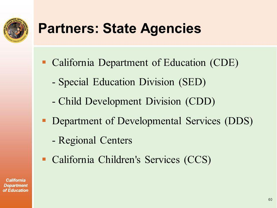 California Department of Education Partners: State Agencies California Department of Education (CDE) - Special Education Division (SED) - Child Development Division (CDD) Department of Developmental Services (DDS) - Regional Centers California Children s Services (CCS) 60