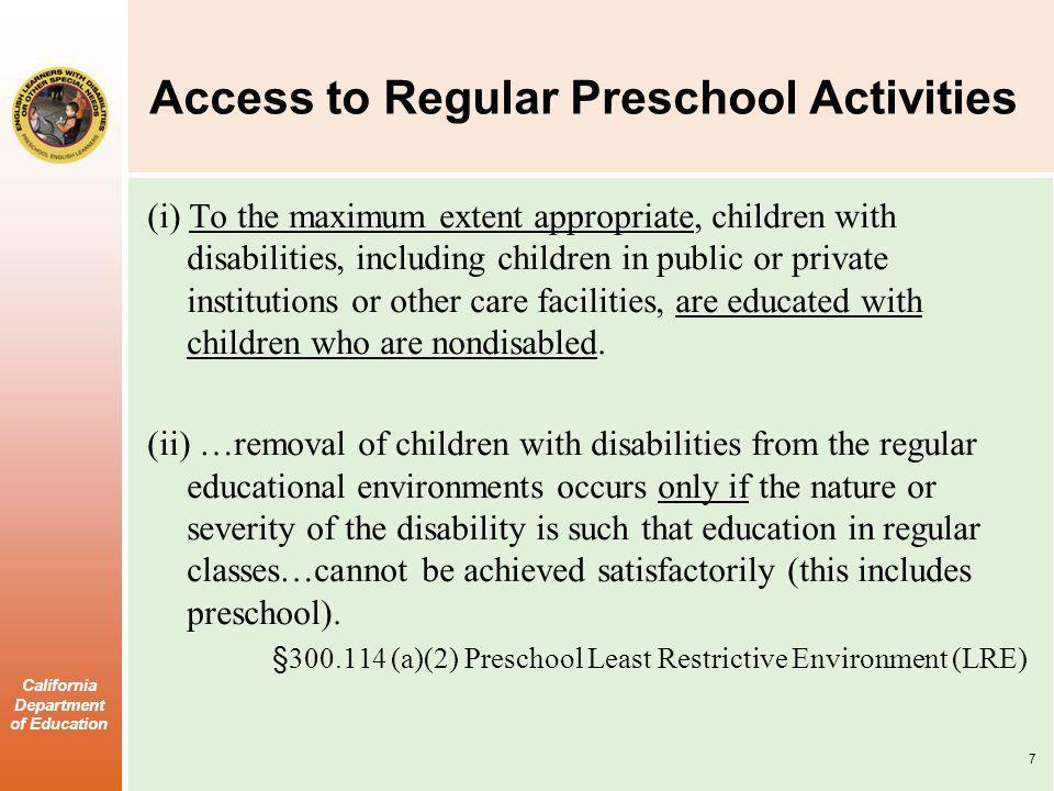 California Department of Education Access to Regular Preschool Activities (i) To the maximum extent appropriate, children with disabilities, including
