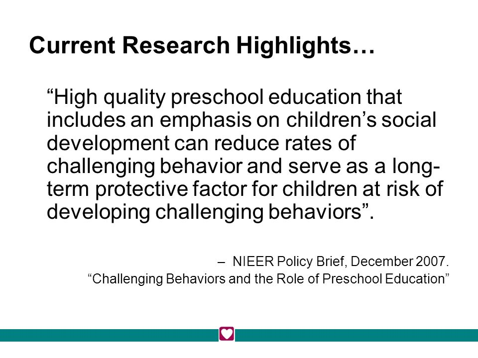 High quality preschool education that includes an emphasis on childrens social development can reduce rates of challenging behavior and serve as a long- term protective factor for children at risk of developing challenging behaviors.
