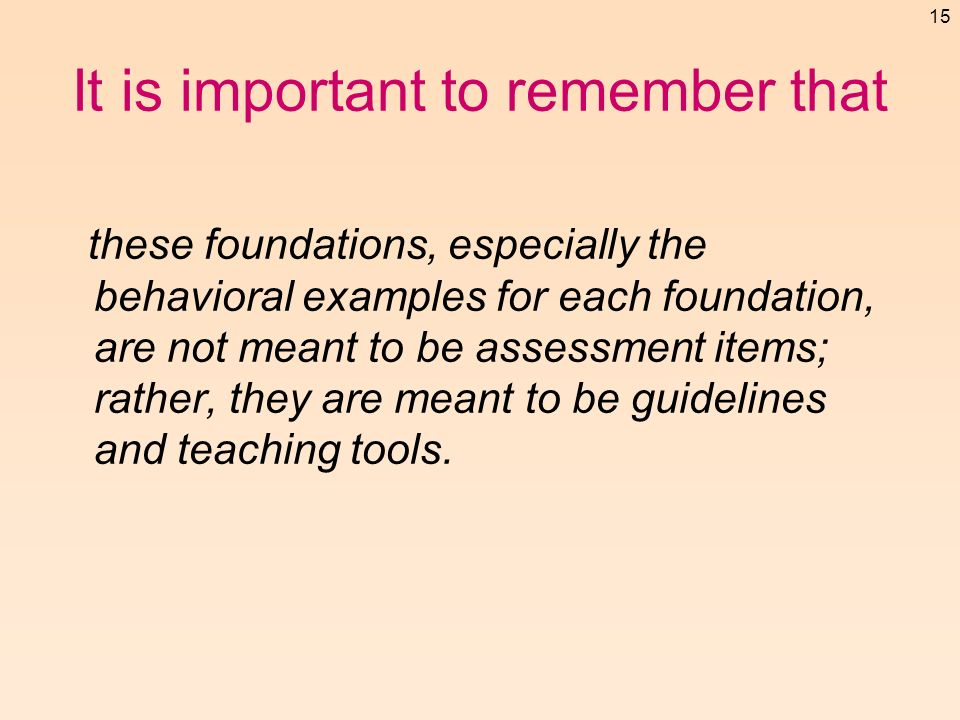 15 It is important to remember that these foundations, especially the behavioral examples for each foundation, are not meant to be assessment items; r