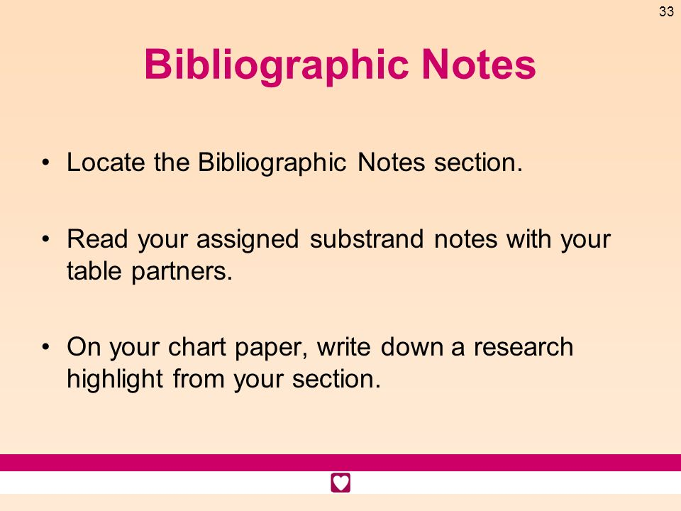 33 Bibliographic Notes Locate the Bibliographic Notes section. Read your assigned substrand notes with your table partners. On your chart paper, write