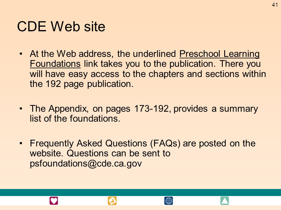 41 CDE Web site At the Web address, the underlined Preschool Learning Foundations link takes you to the publication. There you will have easy access t