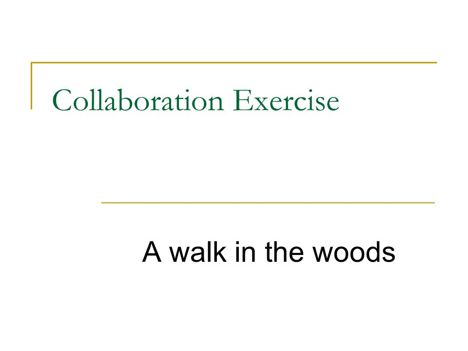 Collaboration Exercise A walk in the woods