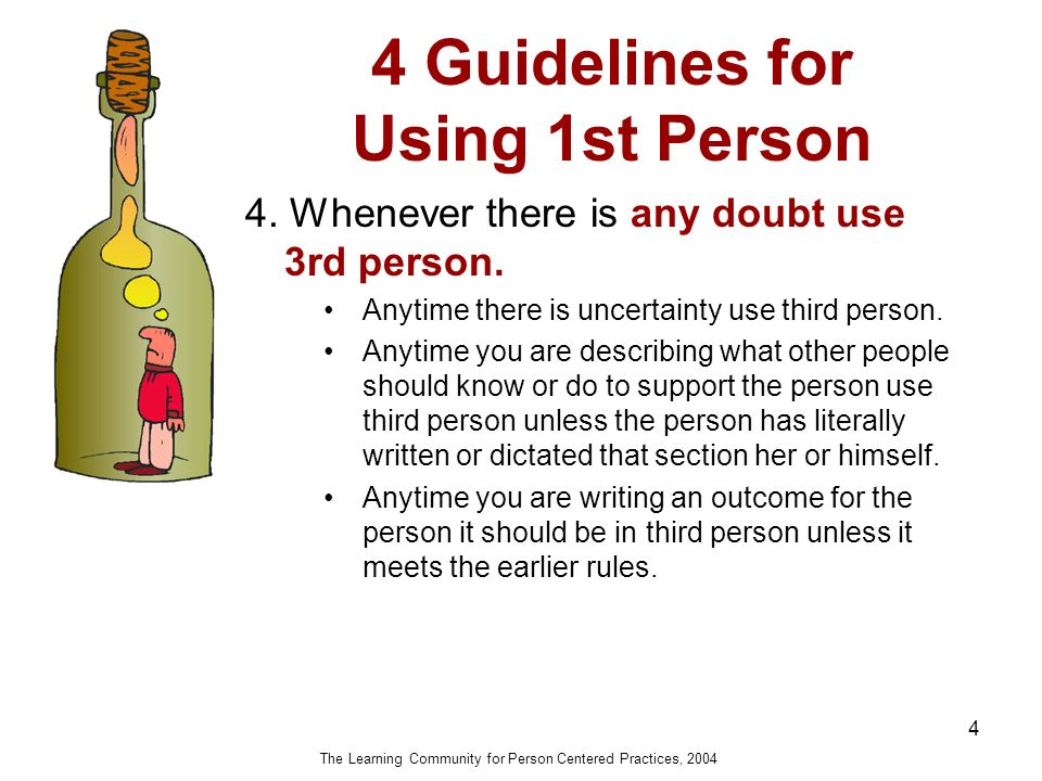 4 Guidelines for Using 1st Person 4 4.Whenever there is any doubt use 3rd person.