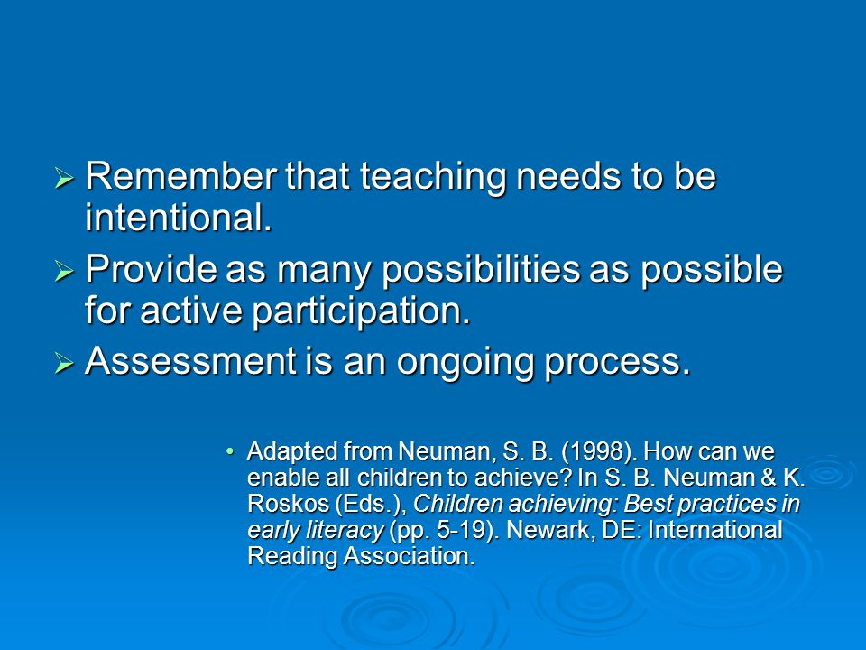 Remember that teaching needs to be intentional. Remember that teaching needs to be intentional.
