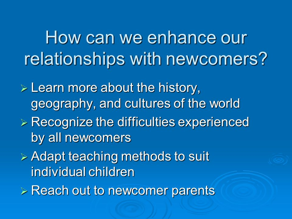 How can we enhance our relationships with newcomers.