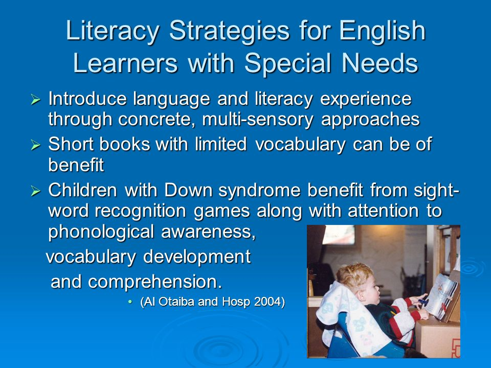Literacy Strategies for English Learners with Special Needs Introduce language and literacy experience through concrete, multi-sensory approaches Intr