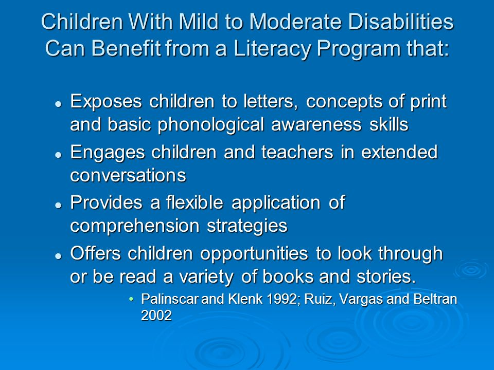Children With Mild to Moderate Disabilities Can Benefit from a Literacy Program that: Exposes children to letters, concepts of print and basic phonolo