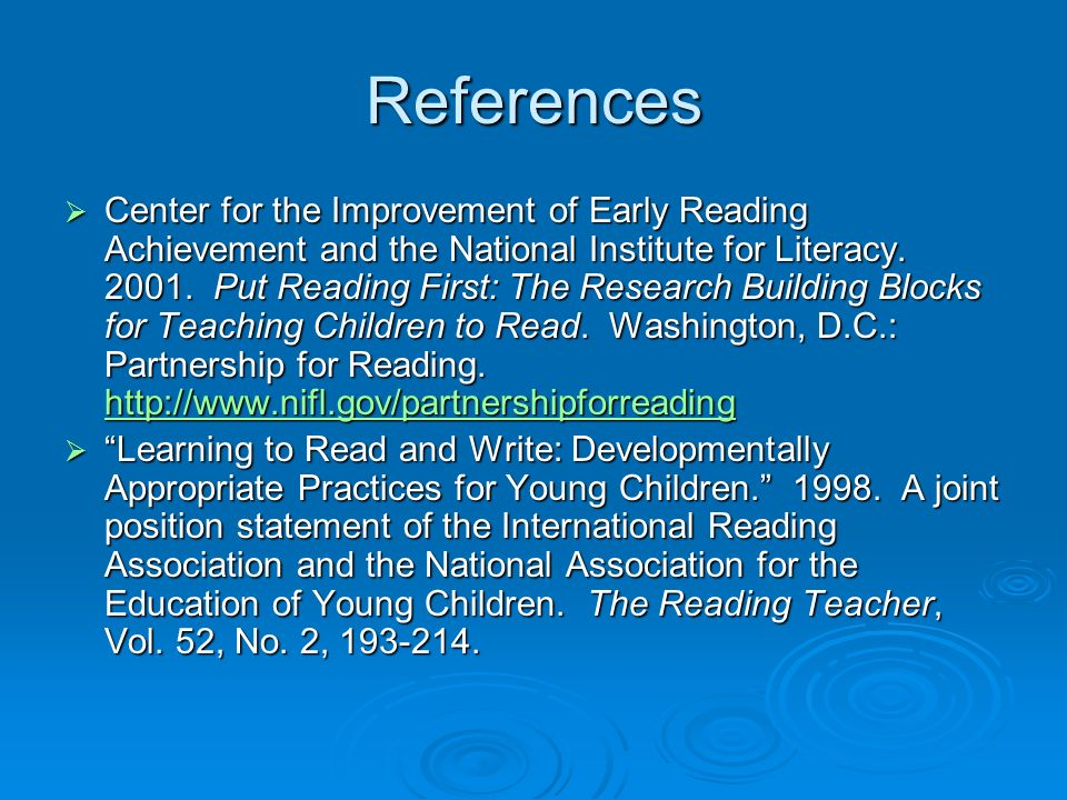 References Center for the Improvement of Early Reading Achievement and the National Institute for Literacy. 2001. Put Reading First: The Research Buil