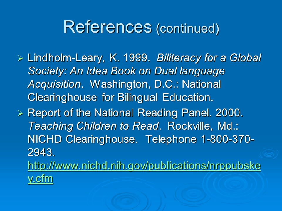 References (continued) Lindholm-Leary, K. 1999. Biliteracy for a Global Society: An Idea Book on Dual language Acquisition. Washington, D.C.: National
