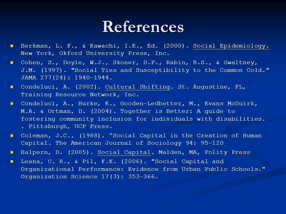 References Berkman, L. F., & Kawachi, I.K., Ed. (2000). Social Epidemiology. New York, Okford University Press, Inc. Berkman, L. F., & Kawachi, I.K.,