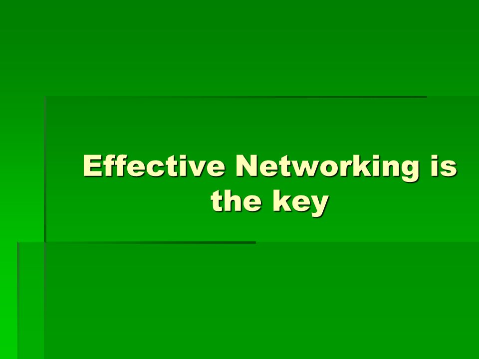Effective Networking is the key