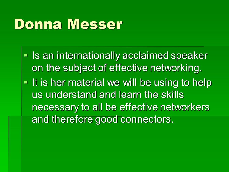 Donna Messer Is an internationally acclaimed speaker on the subject of effective networking.