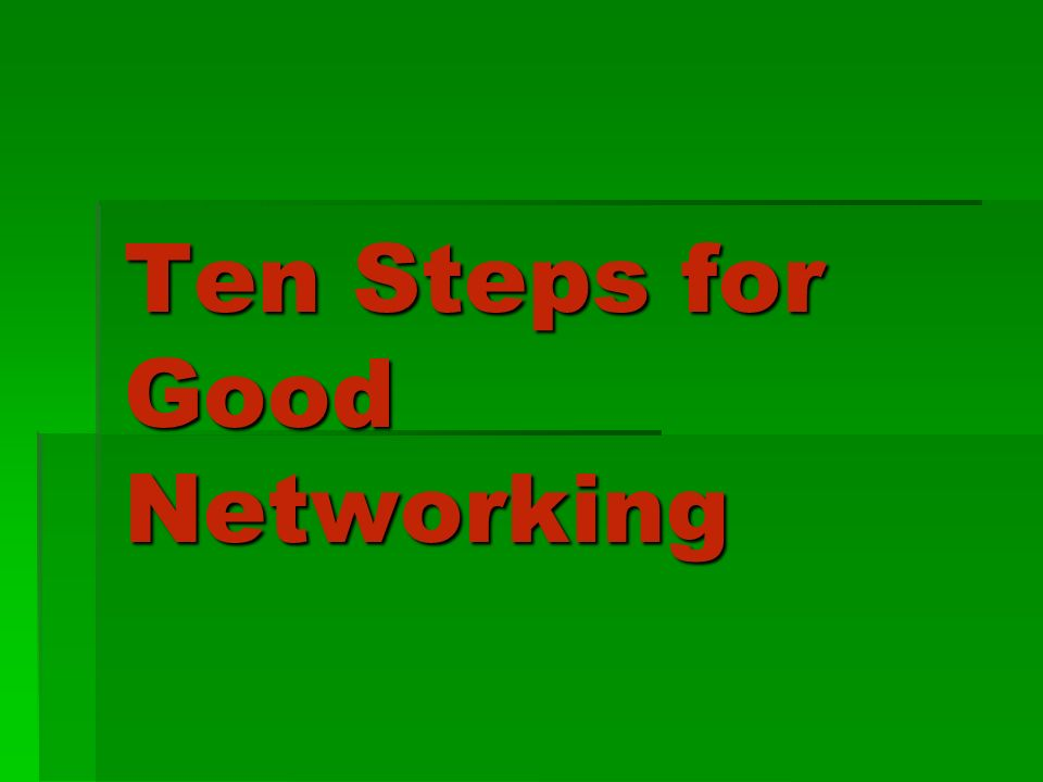 Ten Steps for Good Networking