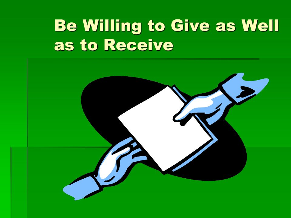 Be Willing to Give as Well as to Receive
